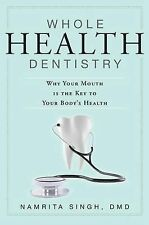 Whole Health Dentistry: Why Your Mouth Is The Key To Your Body's Health, Singh,