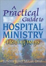 A Practical Guide to Hospital Ministry: Healing Ways (Haworth Religion and Menta