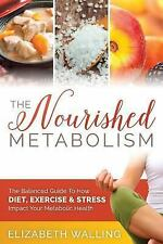 The Nourished Metabolism : The Balanced Guide to How Diet, Exercise and...