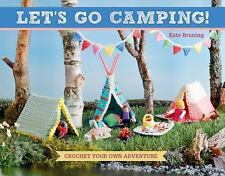 Let's Go Camping! : Crochet Your Own Adventure by Kate Bruning (2016, Paperback)