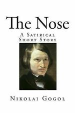Top 100 Classic Short Stories Ser.: The Nose : A Satirical Short Story by...