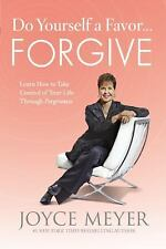 Do Yourself a Favor... Forgive : Learn How to Take Control of Your Life...