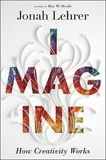 Imagine: How Creativity Works by Jonah Lehrer
