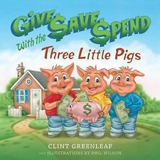 Give, Save, Spend with the Three Little Pigs by Clint Greenleaf