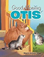 Good Morning Otis by Sharon Schwab Miller (2012, Paperback)
