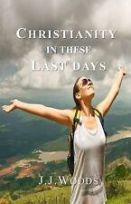 Christianity in These Last Days by Jerrye Woods (2015, Paperback)