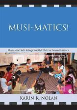 Musi-Matics! : Music and Arts Integrated Math Enrichment Lessons by Karin K....