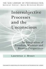 Intersubjective Processes and the Unconscious: An Integration of Freudian, Klein