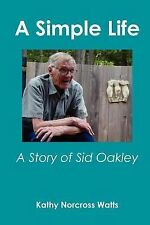 A Simple Life: A Story of Sid Oakley by Kathy Norcross Watts (2007, Paperback)