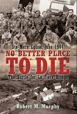 No Better Place to Die: Ste-Mere Eglise, June 1944 - The Battle for la Fiere