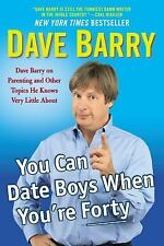 You Can Date Boys When You're Forty : Dave Barry on Parenting and Other...