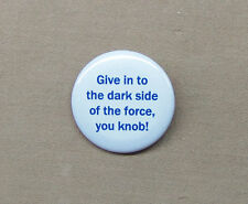 """Give in to the dark side of the force, you knob! Button 1.25"""" Strange Brew SCTV"""