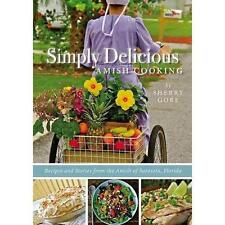 Simply Delicious Amish Cooking: Recipes and stories from the Amish of Sarasota,