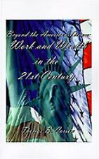 Beyond the American Dream : Work and Wealth in the 21st Century by Thomas B....