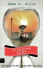 Ten Hours with God : How to Discover Your Gifts and Learn to Walk in Your...
