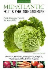 Mid-Atlantic Fruit and Vegetable Gardening : How to Plant, Grow, and Harvest...
