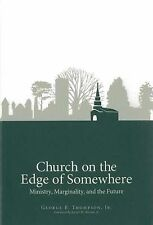"""Church on the Edge of Somewhere"" (Ministry, Marginality...) George Thompson"