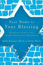 Your Name Is Your Blessing : Hebrew Names and Their Mystical Meanings by...