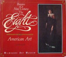 PAINTERS OF A NEW CENTURY:  THE EIGHT & AMERICAN ART - ELIZABETH MILROY