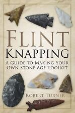 Flint Knapping: A Guide to Making Your Own Stone Age Tool Kit, Turner, Robert, N