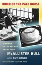 EXTRAS SHIP FREE Hull, McAllister,Rider of the Pale Horse: A Memoir of Los Alamo