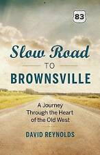 Slow Road to Brownsville: A Journey Through the Heart of the Old West, David Rey