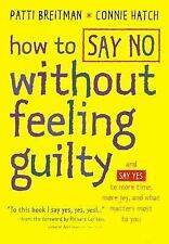 How to Say No Without Feeling Guilty: And Say Yes to More Time, More Joy, and Wh