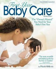 First-Year Baby Care : An Illustrated Step-By-Step Guide by Paula Kelly...