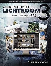 Adobe Photoshop Lightroom 3 - The Missing FAQ: Real Answers to Real Questions As