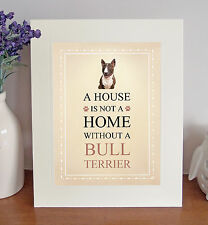 "Bull Terrier 10""x8"" Free Standing A HOUSE IS NOT A HOME Picture Lovely Fun Gift"