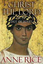 Christ the Lord: Out of Egypt by Anne Rice (Hardback, 2005)