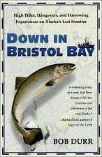 Down in Bristol Bay: High Tides, Hangovers, and Harrowing Experiences -ExLibrary
