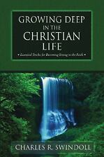 Growing Deep in the Christian Life : Essential Truths for Becoming Strong in...