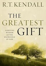 The Greatest Gift : Pursuing Wisdom and the Knowledge of God by R. T. Kendall...
