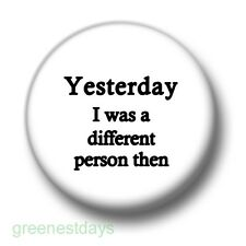 Yesterday I Was A Different Person 1 Inch / 25mm Button Badge Alice Wonderland