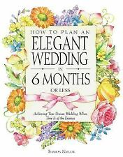 How to Plan an Elegant Wedding in 6 Months or Less by S Naylor 2000, Paperback