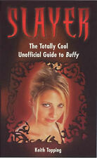 Slayer: The Totally Cool Unofficial Guide to Buffy, Topping, Keith