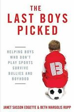 The Last Boys Picked: Helping Boys Who Don't Play Sports Survive Bullies and Boy