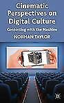 Cinematic Perspectives on Digital Culture : Consorting with the Machine by...