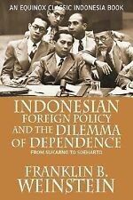 Indonesian Foreign Policy and the Dilemma of Dependence : From Sukarno to...