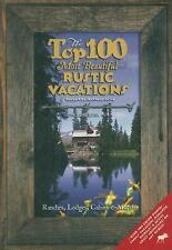 The Top 100 Most Beautiful Rustic Vacations of North America: Ranches, Lodges, C