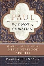Paul Was Not a Christian : The Original Message of a Misunderstood Apostle by...