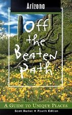 Arizona off the Beaten Path : A Guide to Unique Places by Scott Barker (2002, Pa