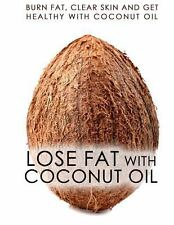 Lose Fat with Coconut Oil : Burn Fat, Clear Skin and Get Healthy with Coconut...