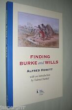 FINDING BURKE & WILLS. ALFRED HOWITT. 2010. SOFTCOVER. ILLUSTRATED.