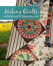 Making Quilts : With Kathy Doughty of Material Obsession by Kathy Douglas...