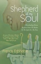 Shepherd of My Soul : Downloading Divine Mysteries from the Realms of the...