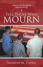 Tell Those Who Mourn : There Is a Way Through the Darkness of Grief by Sharon...
