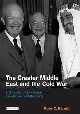 The Greater Middle East and the Cold War: US Foreign Policy Under Eisenhower and