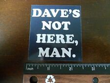 "2.75"" Funny Marijuana Cheech and Chong STICKER. Dave's not here For bong or pipe"